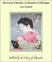 The Curse of Koshiu: A Chronicle of Old Japan【電子書籍】[ Lewis Wingfield ]