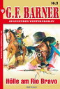 G.F. Barner 3 - WesternH?lle am Rio Bravo【電子書籍】[ G.F. Barner ]