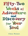 Fifty-Two Weeks of Adventure and Discovery for Your Soul【電子書籍】[ Clara ...