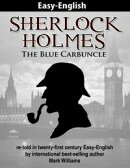 Sherlock Holmes re-told in twenty-first century Easy-English : The Blue Carbuncle