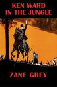 Ken Ward in the Jungle【電子書籍】[ Zane Grey ]