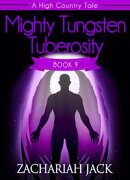 A High Country Tale: The Ninth Tale-- Mighty Tungsten Tuberosity, A Tride & True Saga