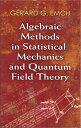 Algebraic Methods in Statistical Mechanics and Quantum Field Theory【電子書籍】 Dr. G rard G. Emch