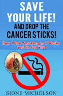 Save Your Life and Drop The Cancer Sticks!: How I Quit Smoking in 3 Weeks and So Can You!