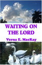 Waiting On The Lord【電子書籍】[ Verna E. MacKay ]