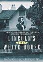 西洋書籍 - Lincoln's Other White HouseThe Untold Story of the Man and His Presidency【電子書籍】[ Elizabeth Smith Brownstein ]