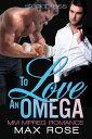 To Love an Omega: MM Alpha/Omega Shifter Mpreg【電子書籍】[ Max Rose ]