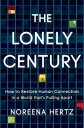 The Lonely CenturyHow to Restore Human Connection in a World That's Pulling Apart【電子書籍】[ Noreena Hertz ]
