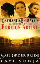 Mail Order Bride: CLEAN Western Historical Romance : Orphaned, Betrayed & Cherished by Her Foreign Artist