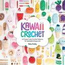 Kawaii Crochet40 super cute crochet patterns for adorable amigurumi【電子書籍】[ Melissa Bradley ]