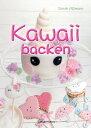 Kawaii backen【電子書籍】[ Sarah A?mann ]