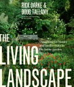 The Living Landscape Designing for Beauty and Biodiversity in the Home Garden