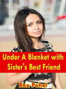 Under A Blanket with Sister's Best Friend【電子書籍】[ Rex Pahel ]