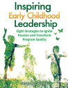 Inspiring Early Childhood LeadershipEight Strategies to Ignite Passion and Transform Program Quality【電子書籍】[ Susan MacDonald ]