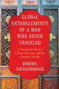 Global Entanglements of a Man Who Never TraveledA Seventeenth-Century Chinese Christian and His Conflicted Worlds【電子書籍】 Dominic Sachsenmaier