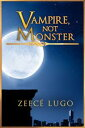 Vampire, Not MonsterPrequel to Angel 039 s Guardian【電子書籍】 Zeec Lugo