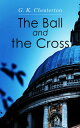 The Ball and the Cross【電子書籍】[ G. K. Chesterton ]