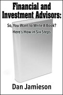 Financial and Investment Advisors: So, You Want to Write a Book? Here's How in Six Steps