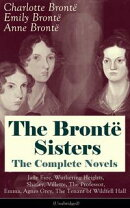 The Bront��� Sisters - The Complete Novels: Jane Eyre, Wuthering Heights, Shirley, Villette, The Professor, E��