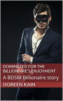 Dominated for the Billionaire's Enjoyment: A BDSM Billionaire story (Eyes Wide Open, book 1)