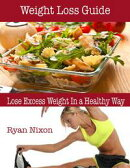 Weight Loss Guide : Lose Excess Weight In a Healthy Way