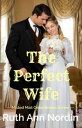 The Perfect Wife【電子書籍】[ Ruth Ann Nordin ]