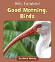 Good Morning, Birds【電子書籍】 Howie Minsky