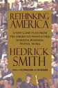 Rethinking AmericaA New Game Plan from the American Innovators: Schools, Business, People, Work【電子書籍】[ Hedrick Smith ]