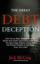 The Great Debt Deception: How You've Been Swindled By the Banks and Credit Card Companies, Why You Don't Owe��