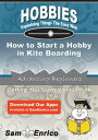 How to Start a Hobby in Kite BoardingHow to Start a Hobby in Kite Boar...