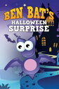 Ben Bat's Halloween SurpriseChildren's Books and Bedtime Stories For Kids Ages 3-8 for Fun Life Lessons【電子書籍】[ Speedy Pu..