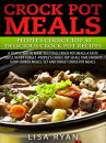 "Crock Pot Meals: People��s Choice Top 50 Delicious Crock Pot Recipes: A Simple Way To Make Delicious Crock Pot Meals. A Taste You""ll Never Forget - People's Choice Top All Time"