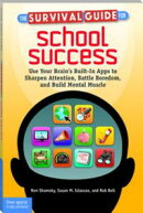 The Survival Guide for School Success: Use Your Brain's Built-In Apps to Sharpen Attention, Battle Boredom, ��