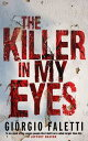 The Killer in My Eyes【電子書籍】[ Giorgio Faletti ]