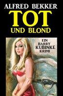 Tot und blond: Ein Harry Kubinke Krimi