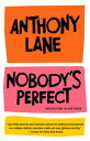 Nobody's PerfectWritings from The New Yorker【電子書籍】[ Anthony Lane ]