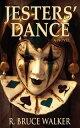 Jesters' Dance【電子書籍】[ R. Bruce Walker ]