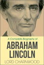 Abraham LincolnA Complete Biography【電子書籍】[ Lord Charnwood ]