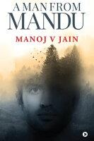 A MAN FROM MANDU【電子書籍】[ Manoj V Jain ]