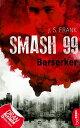 Smash99 - Folge 4Berserker【電子書籍】[ J. S. Frank ]