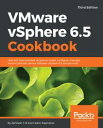 VMware vSphere 6.5 Cookbook Over 140 task-oriented recipes to install, configure, manage, and orchestrate various VMware vSphere 6.5 components, 3rd Edition【電子書籍】 Abhilash G B