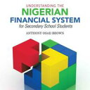 Understanding the Nigerian Financial System for Secondary School Students【電子書籍】[ Anthony Osae-Brown ]