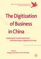 The Digitization of Business in ChinaExploring the Transformation from Manufacturing to a Digital Service Hub【電子書籍】