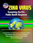 Zika Virus: Examining the U.S. Public Health Response, Coordination of a Multi-Agency Response, Global Zika ��