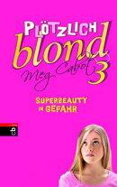 Pl���tzlich blond - Superbeauty in Gefahr