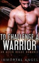 To Challenge a Warrior: An Alien Rogue Romance (Starflight Academy Graduates Book 1)