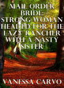 Mail Order Bride: Strong Woman Headed For The Lazy Rancher With A Nast...