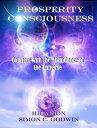 Prosperity ConsciousnessConnect withe the Abundance of the Universe【電子書籍】[ Simon C. Godwin ]