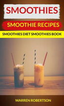 Smoothies: Smoothie Recipes Smoothies Diet Smoothies Book