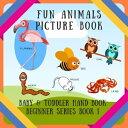Fun Animals Picture Book BABY & TODDLER HAND BOOK BEGINNER SERIES BOOK, #1【電子書籍】[ D.J. Creative ]